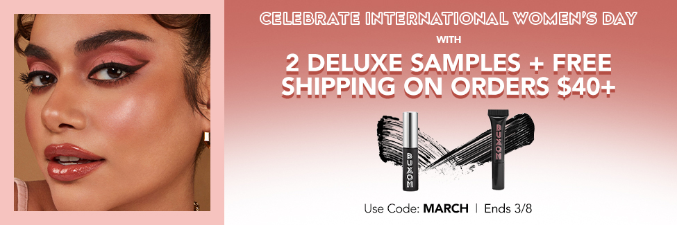 2 Deluxe Samples + Free Shipping on Orders $40+. Use Code: MARCH. SHOP NOW